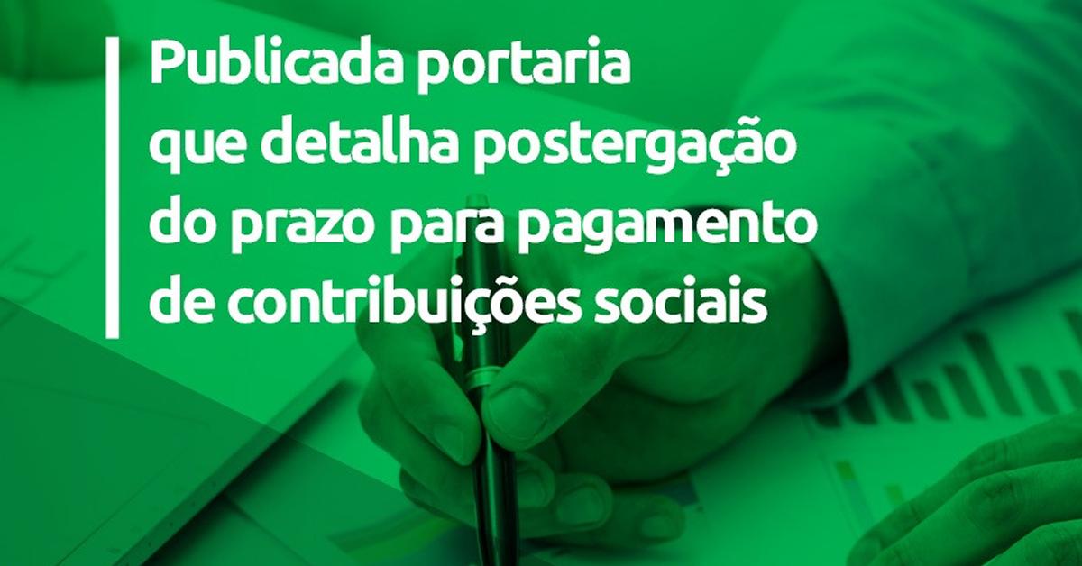 Publicada portaria que detalha postergação do prazo para pagamento de contribuições sociais