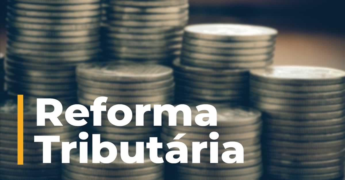 Comissão conclui relatório da Reforma Tributária